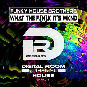 FUNKY HOUSE BROTHERS - WHAT THE F.(N).K IT'S WKND